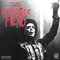 Alien Sex Fiend - Abducted! The Best of Alien Sex Fiend
