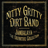 Nitty Gritty Dirt Band - Jambalaya: The Definitive Collection