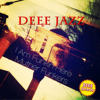 Deee Jazz - I Am Funkin Here Muther Funkers