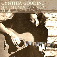 Cynthia Gooding - Spanish, Mexican And Turkish Folk Songs