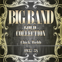 Chick Webb - Big Band Gold Collection (Chick Webb 1937-38)