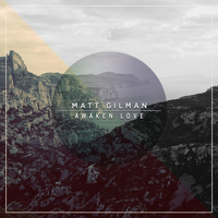 Matt Gilman - Awaken Love