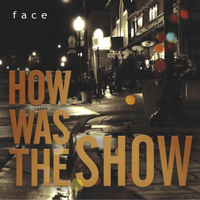Face - How Was the Show