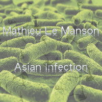 Mathieu Le Manson - Asian Infection