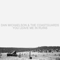 Dan Michaelson and The Coastguards - You Leave Me In Ruins