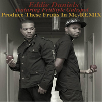 Eddie Daniels - Produce These Fruits in Me (Remix) [feat. FriiStyle Gahspol]