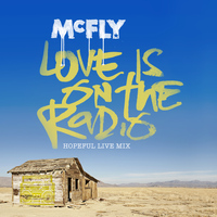 McFly - Love Is On The Radio (Hopeful Live Mix)
