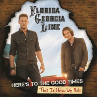 Florida Georgia Line - Here's To The Good Times...This Is How We Roll