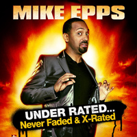 Mike Epps - Under Rated... Never Faded & X-Rated