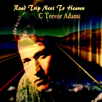 C Trevor Adams - Road Trip Next to Heaven
