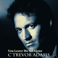C Trevor Adams - You Leave Me All Alone