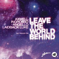 Axwell, Ingrosso, Angello & Laidback Luke - Leave The World Behind