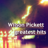 Wilson Pickett - Wilson Pickett Greatest Hits