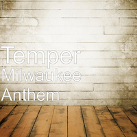 Temper - Milwaukee Anthem
