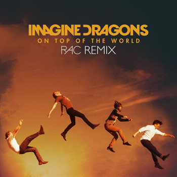Imagine Dragons - On Top Of The World (RAC Remix)