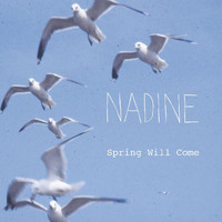 Nadine - Spring Will Come