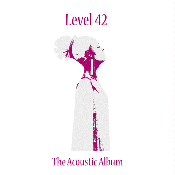 Level 42 - The Acoustic Album