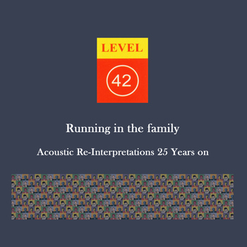 Level 42 - Running in the Family: Acoustic Re-interpretations 25 Years On