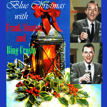 Frank Sinatra - Blue Christmas With Frank Sinatra And Bing Crosby