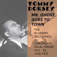 Tommy Dorsey and His Orchestra - Mr. Ghost Goes to Town (The Bluebird Recordings in Chronological Order, Vol. 6 - 1936 - 1937)