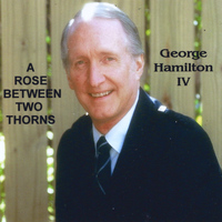 George Hamilton IV - A Rose Between Two Thorns