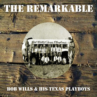 Bob Wills - The Remarkable Bob Wills His Texas Playboys