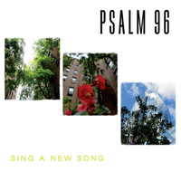 Psalm 96 - Sing a New Song