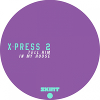 X-Press 2 - Tell Him / In My House