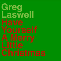 Greg Laswell - Have Yourself A Merry Little Christmas