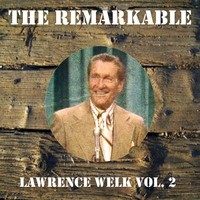 Lawrence Welk - The Remarkable Lawrence Welk Vol 02
