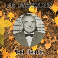 Ted Heath - The Outstanding Ted Heath