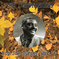 Big Joe Turner - The Outstanding Big Joe Turner Vol. 6