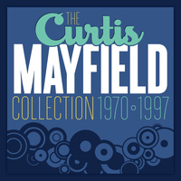 Curtis Mayfield - The Curtis Mayfield Collection 1970 - 1997
