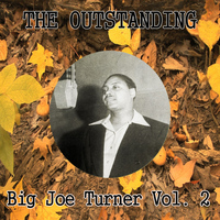 Big Joe Turner - The Outstanding Big Joe Turner Vol. 2