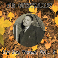 Big Joe Turner - The Outstanding Big Joe Turner Vol. 5