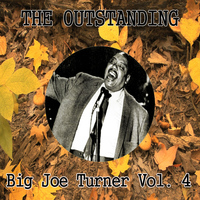 Big Joe Turner - The Outstanding Big Joe Turner Vol. 4
