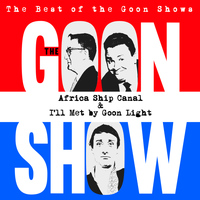 The Goons - The Best of the Goon Shows: Africa Ship Canal / I'll Met By Goon Light
