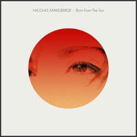 Nicolas Makelberge - Born From The Sun