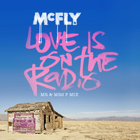 McFly - Love Is On The Radio (Mr & Mrs F Mix)