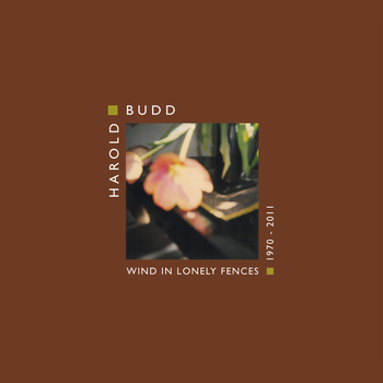 Harold Budd - Wind In Lonely Fences 1970 - 2011