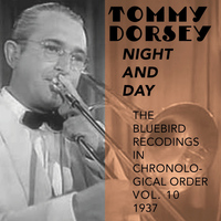 Tommy Dorsey and His Orchestra - Night and Day (The Bluebird Recordings in Chronological Order Vol. 10 - 1937)