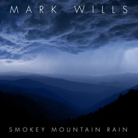Mark Wills - Smokey Mountain Rain