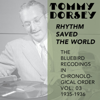 Tommy Dorsey and His Orchestra - Rhythm Saved the World (The Bluebird Recordings in Chronological Order Vol. 03 1935 - 1936)