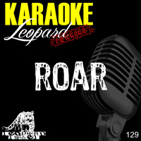 Leopard Powered - Roar (Karaoke Version) (Originally Performed By Katy Perry)