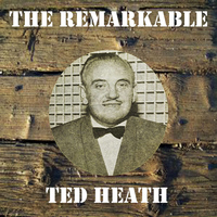 Ted Heath - The Remarkable Ted Heath