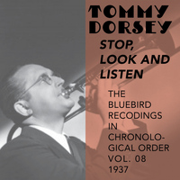 Tommy Dorsey and His Orchestra - Stop, Look and Listen (The Bluebird Recordings in Chronological Order Vol. 08 - 1937)