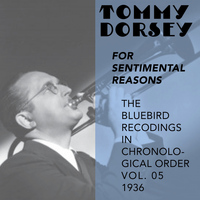 Tommy Dorsey and His Orchestra - For Sentimental Reasons (The Bluebird Recordings In Chronological Order, Vol. 5 - 1936)