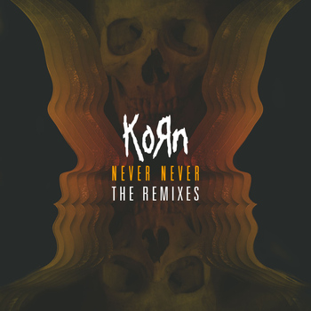 Korn - Never Never: The Remixes