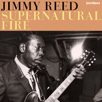 Jimmy Reed - Supernatural Fire