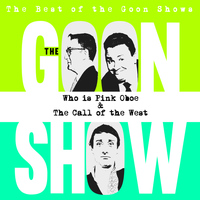 The Goons - The Best of the Goon Shows: Who Is Pink Oboe / The Call of the West